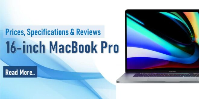 16-inch MacBook Pro : Prices, Specifications and Reviews